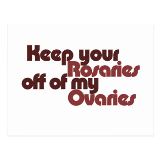 Guarde sus rosarios apagado de mis ovarios postal
