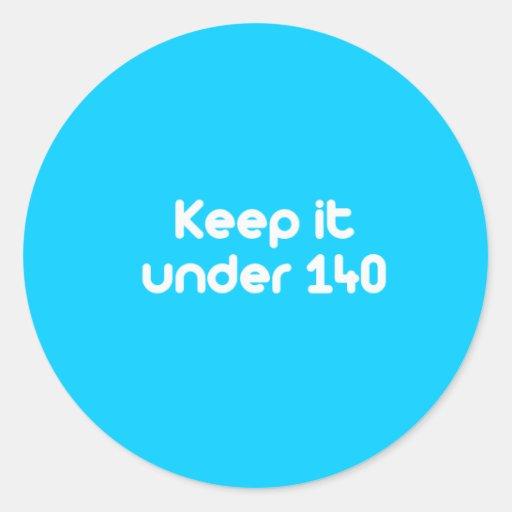 Guárdelo bajo 140 caracteres pegatina redonda