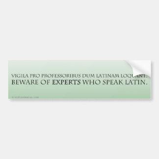 Guárdese de los expertos (la traducción latina) pegatina para auto