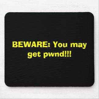 GUÁRDESE: ¡Usted puede conseguir el pwnd!!! Alfombrilla De Ratón