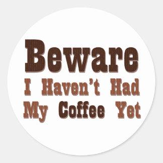 Guárdese, yo no han tenido mi café todavía pegatinas redondas