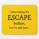 Guardo el golpear del botón del ESCAPE, pero… Alfombrillas De Ratón