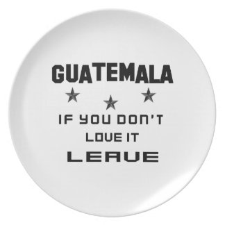 Guatemala If you don't love it, Leave Melamine Plate
