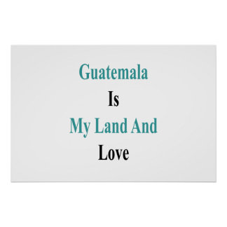 Guatemala Is My Land And Love Poster