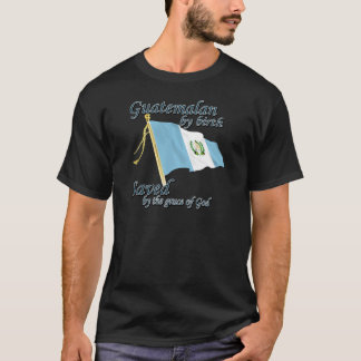 Guatemalan by birth saved by the grace of God T-Shirt