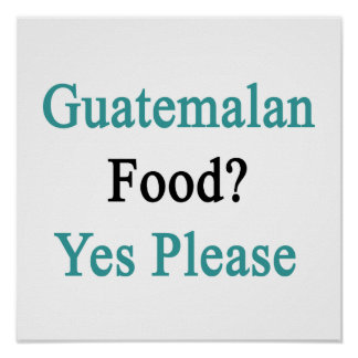 Guatemalan Food Yes Please Poster