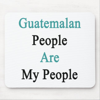 Guatemalan People Are My People Mouse Pad