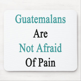 Guatemalans Are Not Afraid Of Pain Mouse Pad