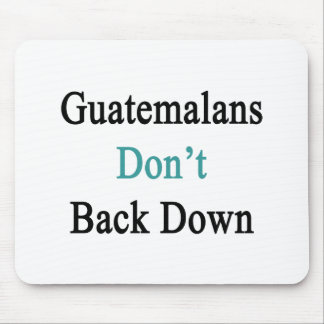 Guatemalans Don't Back Down Mouse Pad