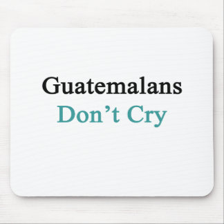Guatemalans Don't Cry Mouse Pad