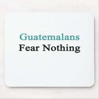 Guatemalans Fear Nothing Mouse Pad