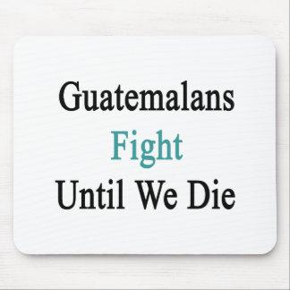 Guatemalans Fight Until We Die Mouse Pad