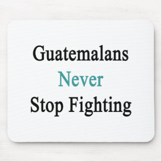 Guatemalans Never Stop Fighting Mouse Pad