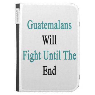 Guatemalans Will Fight Until The End Case For Kindle