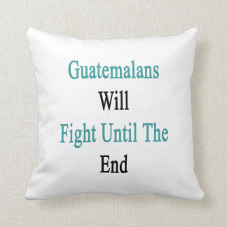 Guatemalans Will Fight Until The End Pillows