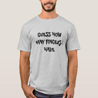 GUESS HOW MANY FINGERS I HAVE T-Shirt