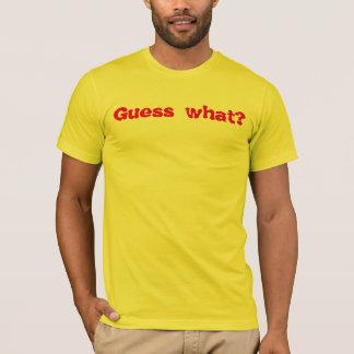 Guess what chicken butt shirt