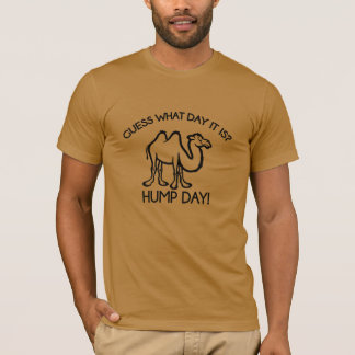 GUESS WHAT DAY IS IT ? HUMP DAY T-Shirt