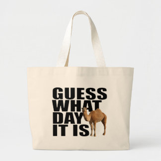 Guess What Day It Is Hump Day Camel Large Tote Bag