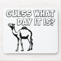Guess What Day it Is? Hump Day Camel Mouse Pad