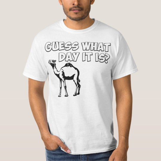 Guess What Day it Is? Hump Day Camel T-Shirt