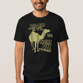 Guess what day it is?  Hump day Yeah-uh! Shirt