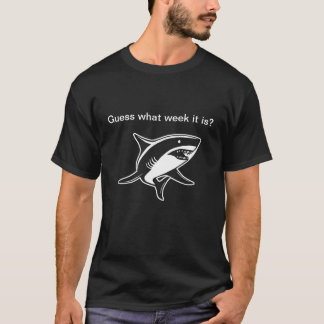 Guess what week it is ? Funny shark shirt