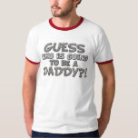 Guess Who is Going to be a Daddy?! Shirt