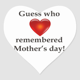 Guess who remembered mothers day heart sticker