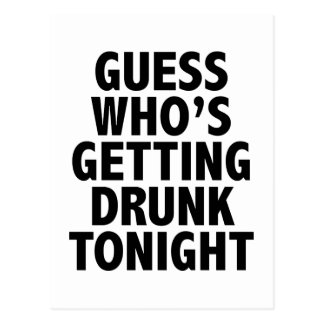 Guess Who's Getting Drunk Tonight Postcard