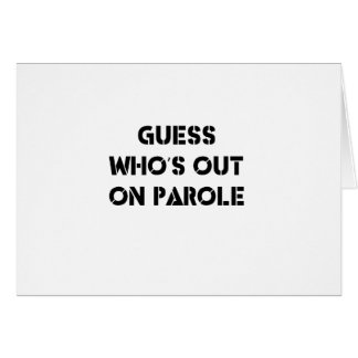 Guess Who's Out On Parole Card