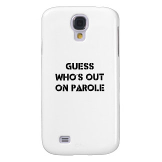 Guess Who's Out On Parole Samsung Galaxy S4 Cover