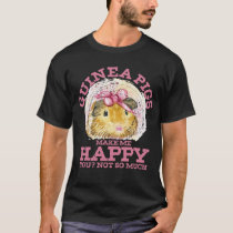 Guinea pigs make me happy T-Shirt