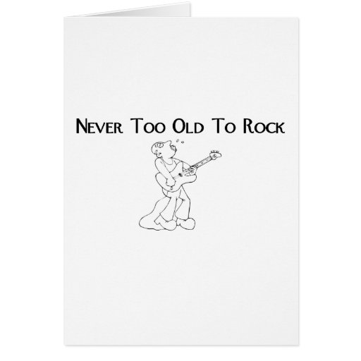 Guitar Singer Never Too Old To Rock Greeting Card