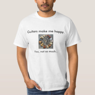Guitars make me happy t-shirt