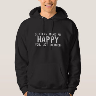 Guitars make me happy, you not so much hoodie