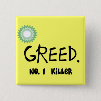 """Gulf Oil Spill """"Greed""""  Products Pinback Button"""