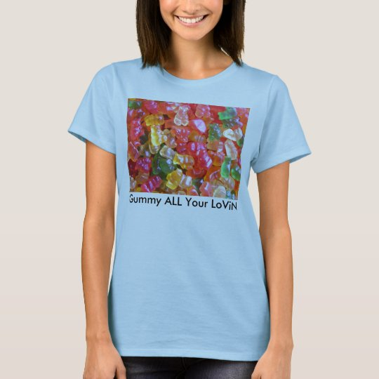 Gummy ALL Your LoViN T-Shirt