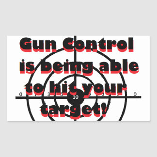 Gun Control: Being able to hit your target Rectangular Sticker