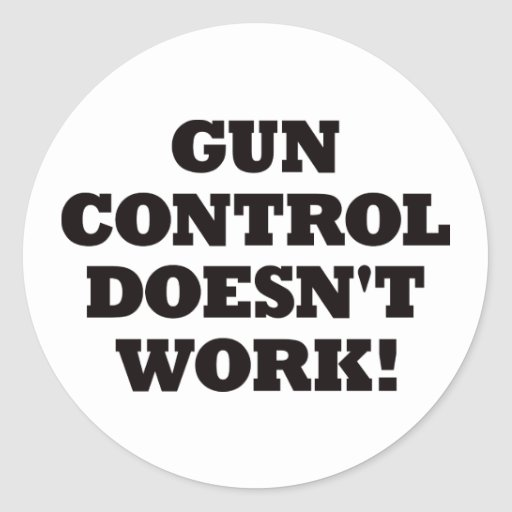 gun control doesnt work How to argue against gun control advocates: why gun control doesn't work,  why america will always have guns, and how guns make us.