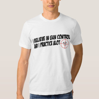 Gun Control I Practice Alot Tee Shirt