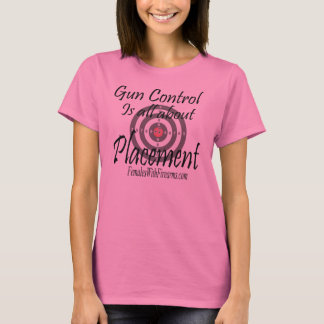 Gun Control, is all about placement T-Shirt