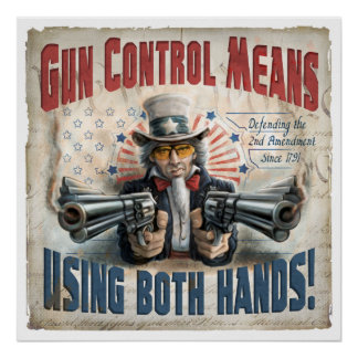 Gun Control Means Using Two Hands Poster