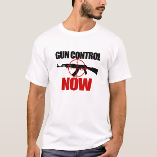 Gun Control NOW !  Ban Assault Weapons ! T-Shirt