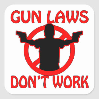Gun Laws Don't Work Square Sticker