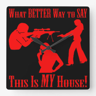 Gun What Better Way To Say This Is My House Square Wall Clock