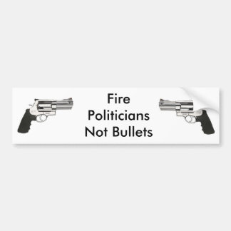 gunleft, gun, Fire PoliticiansNot Bullets Bumper Sticker