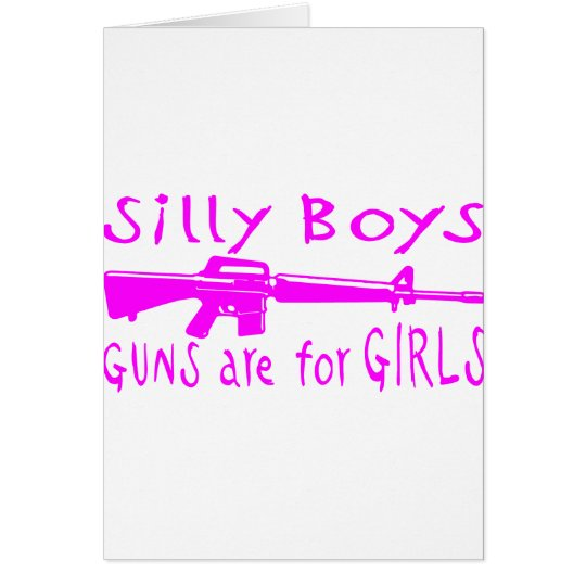GUNS ARE FOR GIRLS CARD