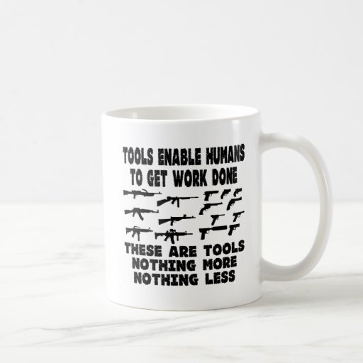 Guns Are Tools Nothing More Nothing Less Coffee Mug