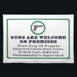 """Guns Are Welcome On Premises Sign Cloth Placemat<br><div class=""""desc"""">Guns Are Welcome On Premises Sign Please Keep All Weapons Holstered Unless Need Arises. In Such Case,  Judicious Marksmanship Is Appreciated</div>"""